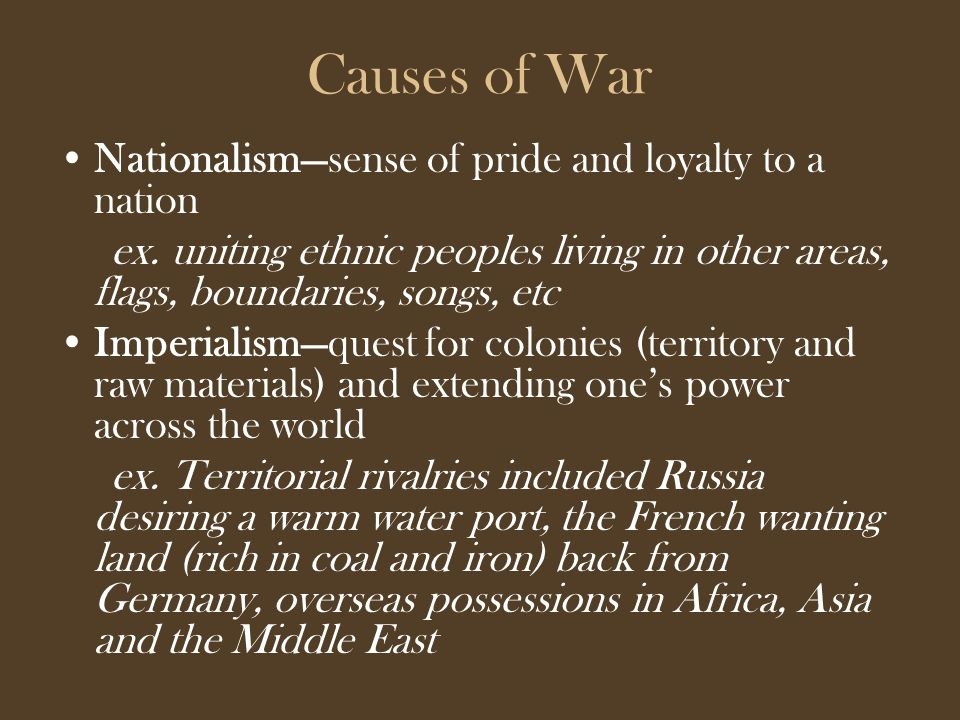 Causes of War Nationalism—sense of pride and loyalty to a nation ex.