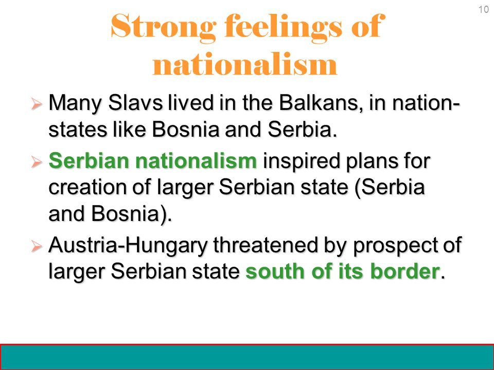 10 Crisis and Conflict: Impact of World War I Copyright 2006 Strong feelings of nationalism  Many Slavs lived in the Balkans, in nation- states like Bosnia and Serbia.