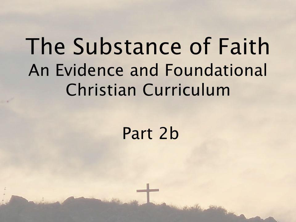 The Substance of Faith An Evidence and Foundational Christian Curriculum Part 2b