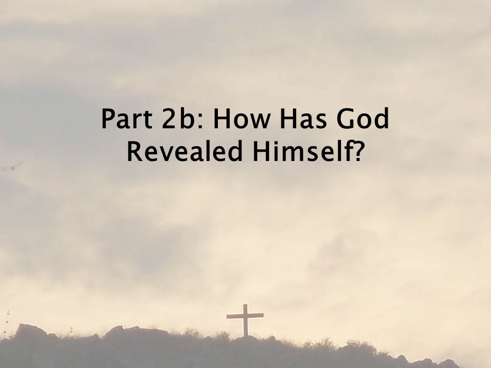 Part 2b: How Has God Revealed Himself