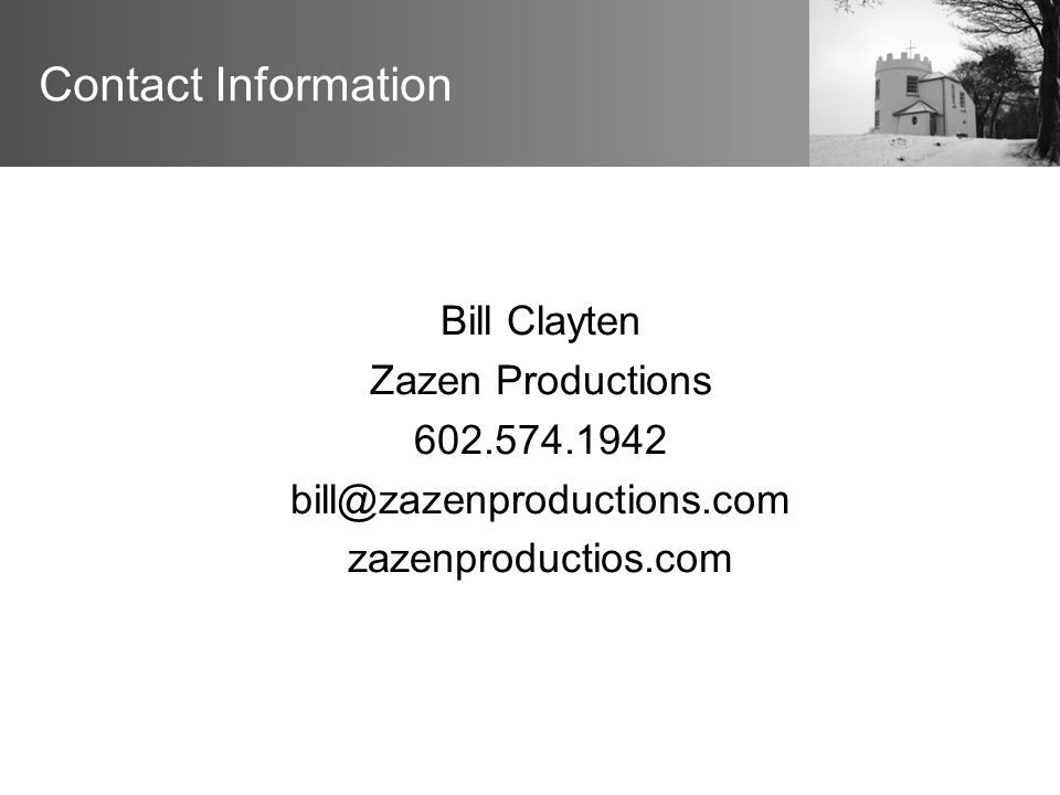Contact Information Bill Clayten Zazen Productions 602.574.1942 bill@zazenproductions.com zazenproductios.com