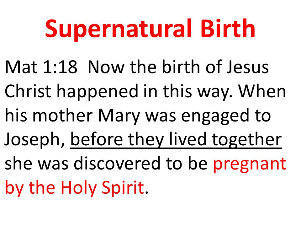 Supernatural Birth Mat 1:18 Now the birth of Jesus Christ happened in this way.