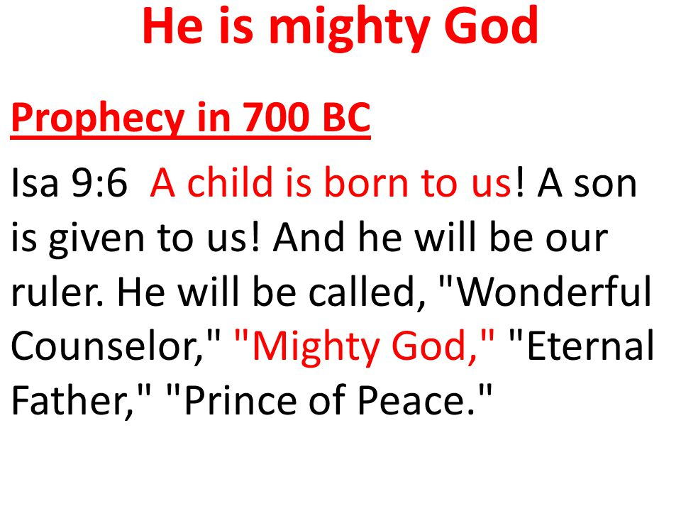 He is mighty God Prophecy in 700 BC Isa 9:6 A child is born to us.
