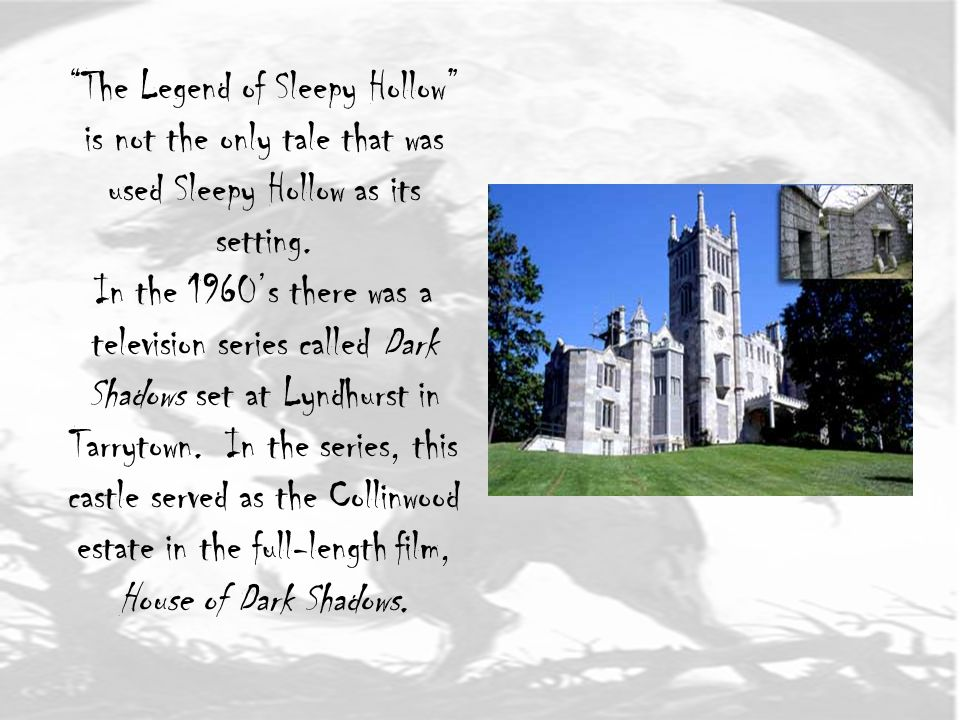 The Legend of Sleepy Hollow is not the only tale that was used Sleepy Hollow as its setting.