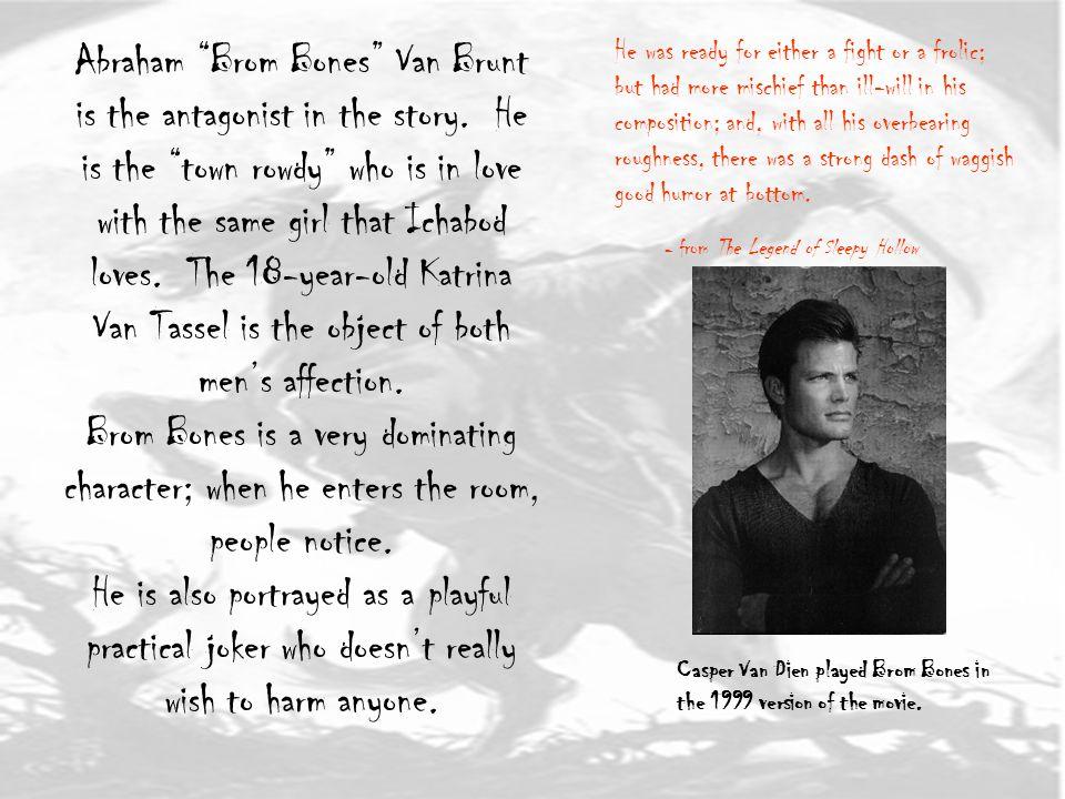 Katrina Van Tassel is the beautiful 18-year-old girl that both Brom Bones and Ichabod love.