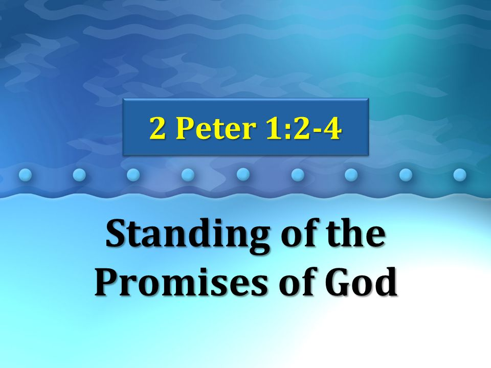 Standing of the Promises of God 2 Peter 1:2-4