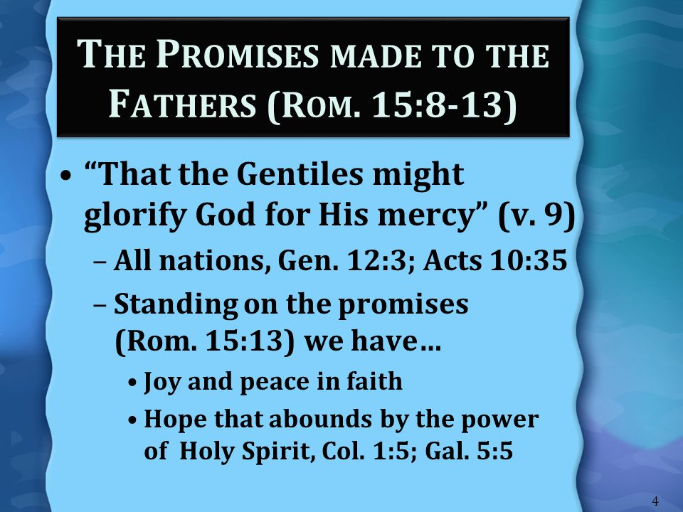 T HE P ROMISES MADE TO THE F ATHERS (R OM.15:8-13) –Standing on the promise we have… Heb.
