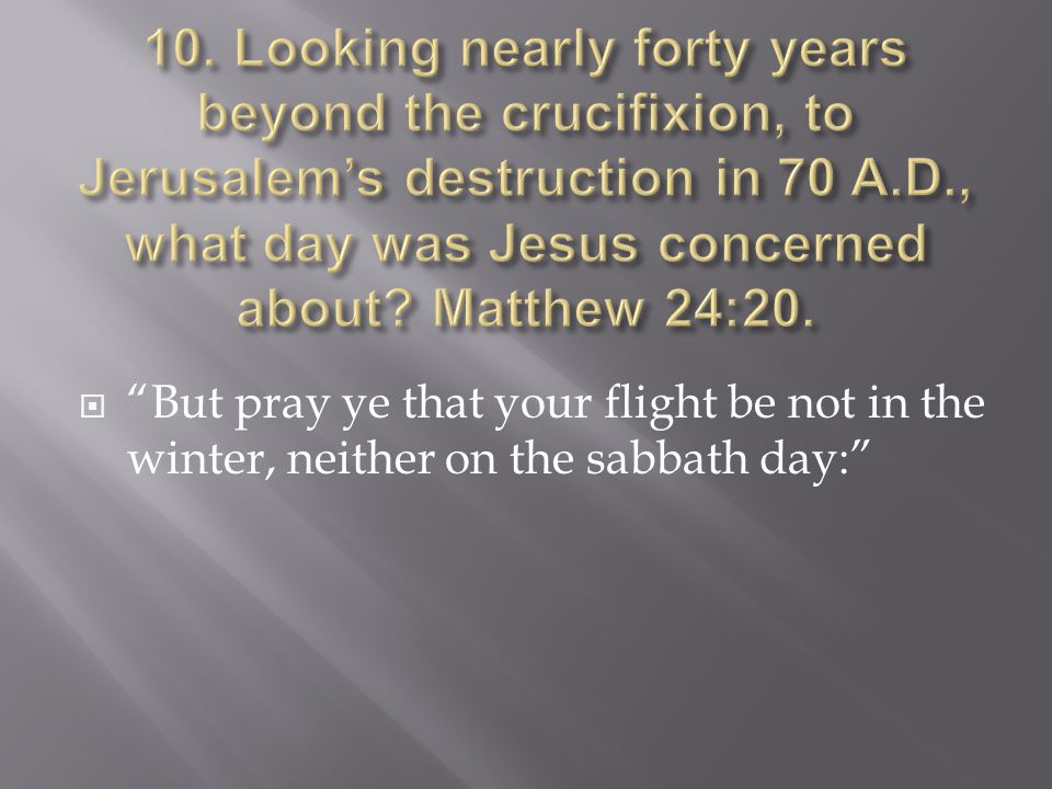  But pray ye that your flight be not in the winter, neither on the sabbath day: