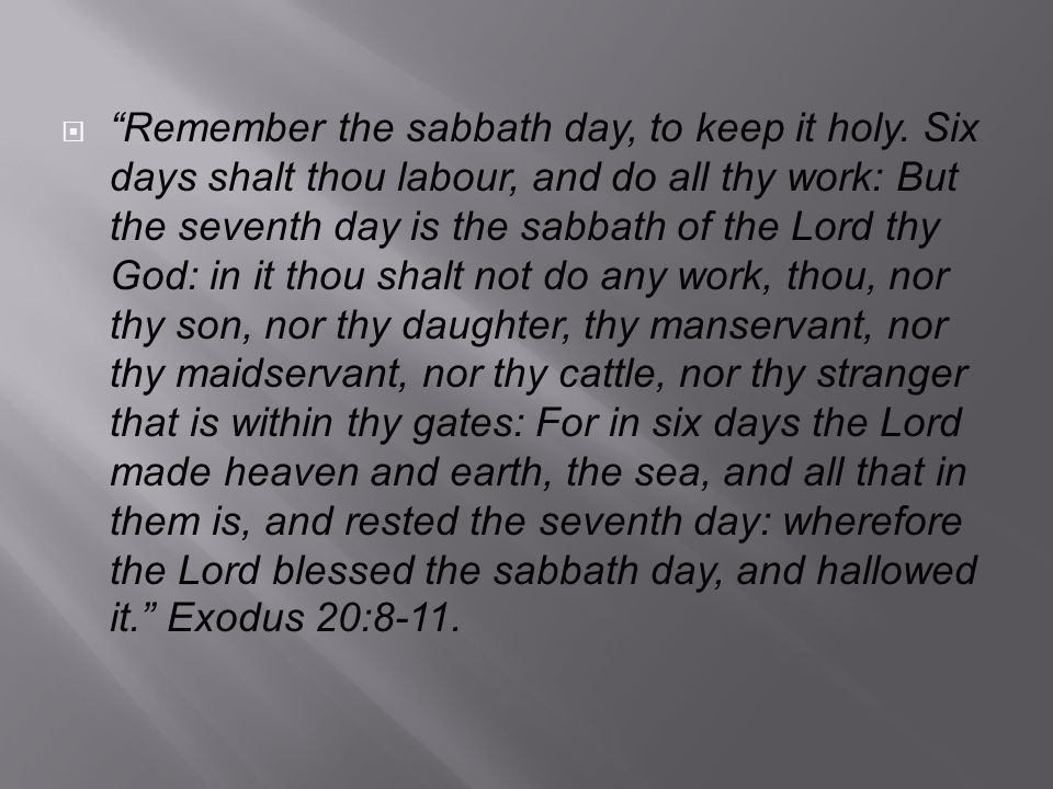  Remember the sabbath day, to keep it holy.