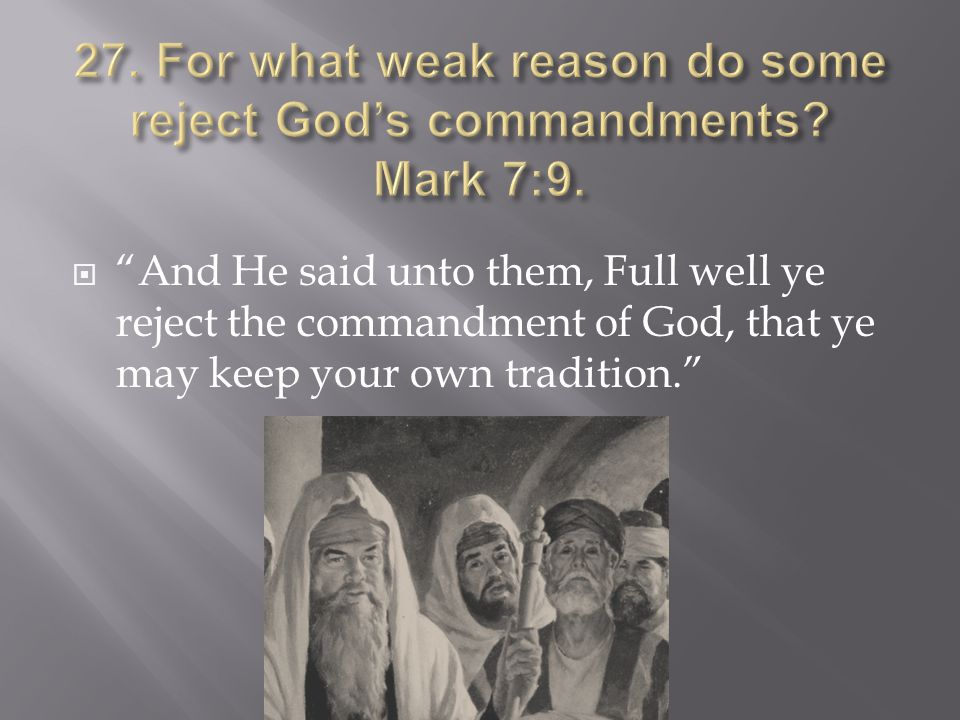  And He said unto them, Full well ye reject the commandment of God, that ye may keep your own tradition.