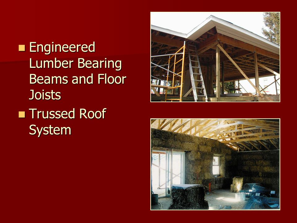 Engineered Lumber Bearing Beams and Floor Joists Engineered Lumber Bearing Beams and Floor Joists Trussed Roof System Trussed Roof System