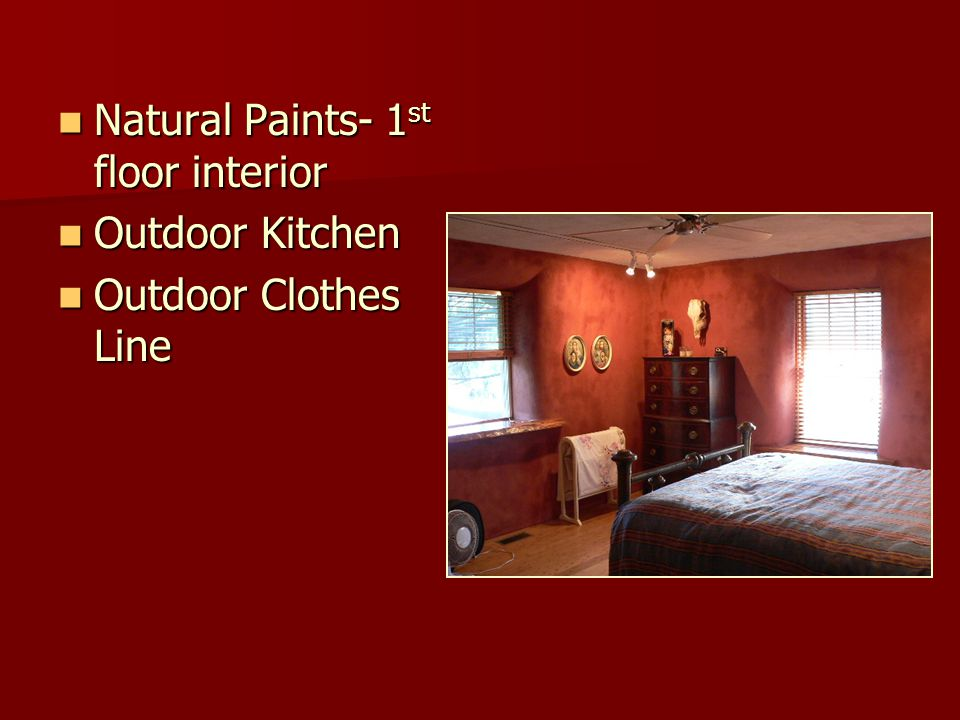 Natural Paints- 1 st floor interior Natural Paints- 1 st floor interior Outdoor Kitchen Outdoor Kitchen Outdoor Clothes Line Outdoor Clothes Line