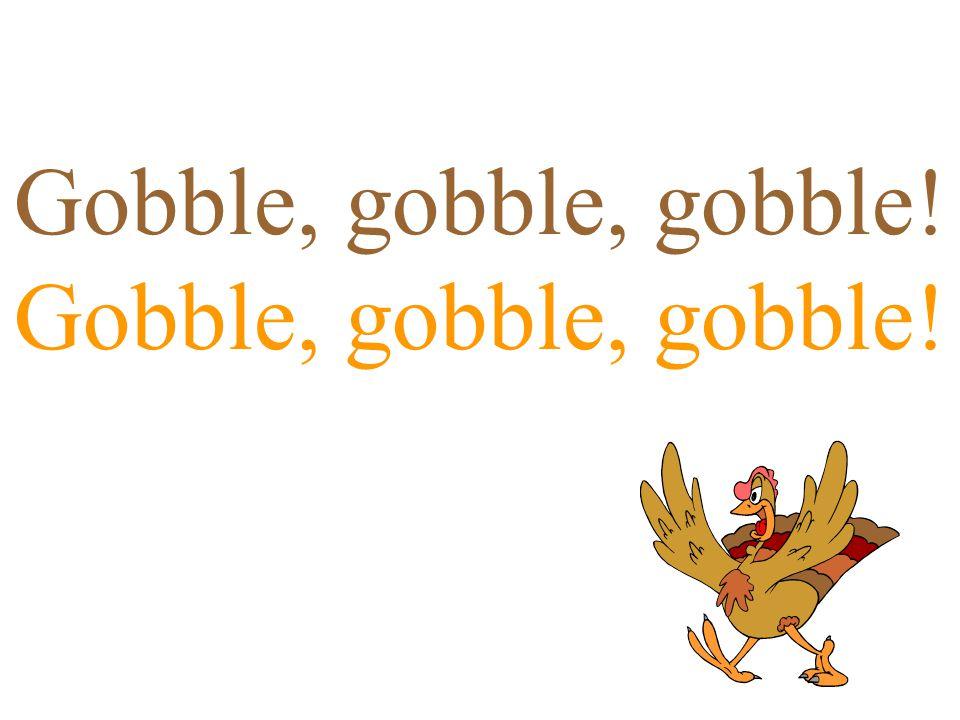 Gobble, gobble, gobble!