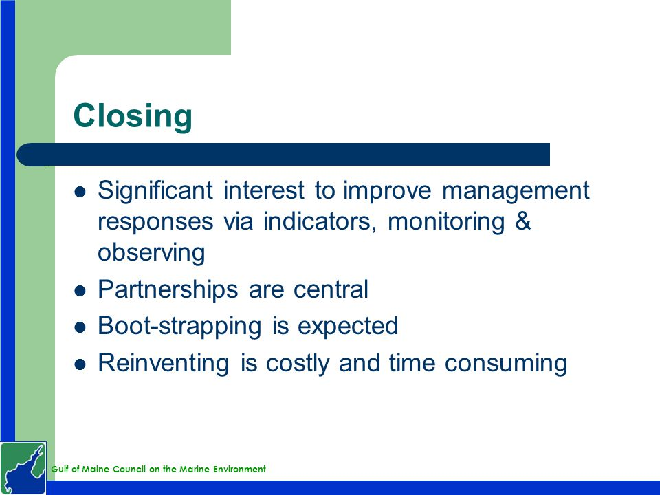 Gulf of Maine Council on the Marine Environment Closing Significant interest to improve management responses via indicators, monitoring & observing Pa