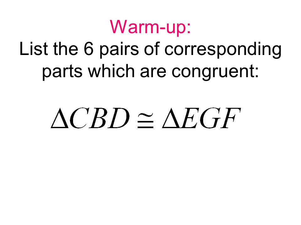EX 4: Determine whether the triangles are congruent, and name the congruence shortcut you used.