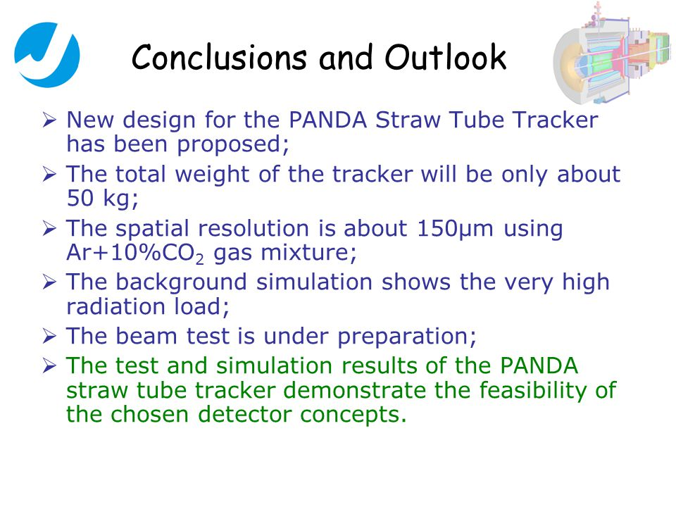 Conclusions and Outlook  New design for the PANDA Straw Tube Tracker has been proposed;  The total weight of the tracker will be only about 50 kg; 