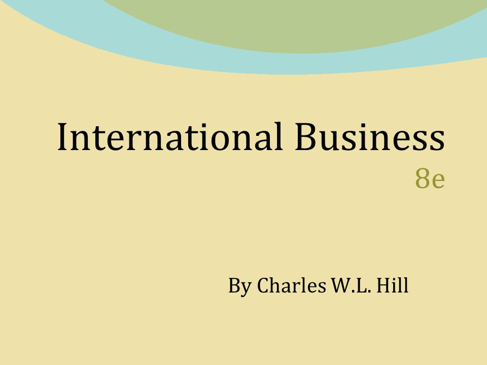 International Business 8e By Charles W.L. Hill