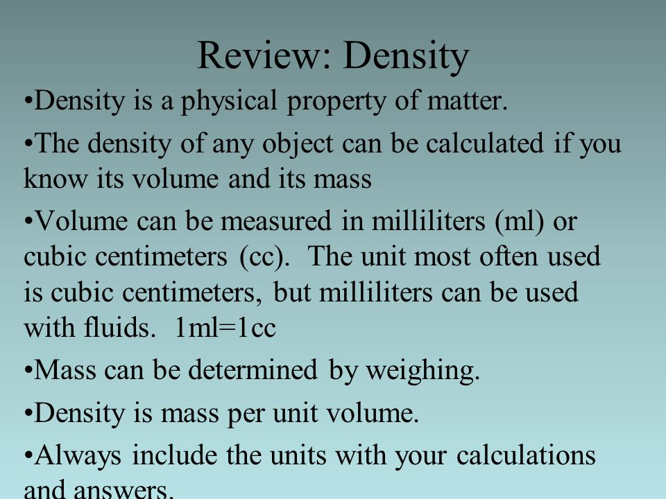 Review: Density Density is a physical property of matter.
