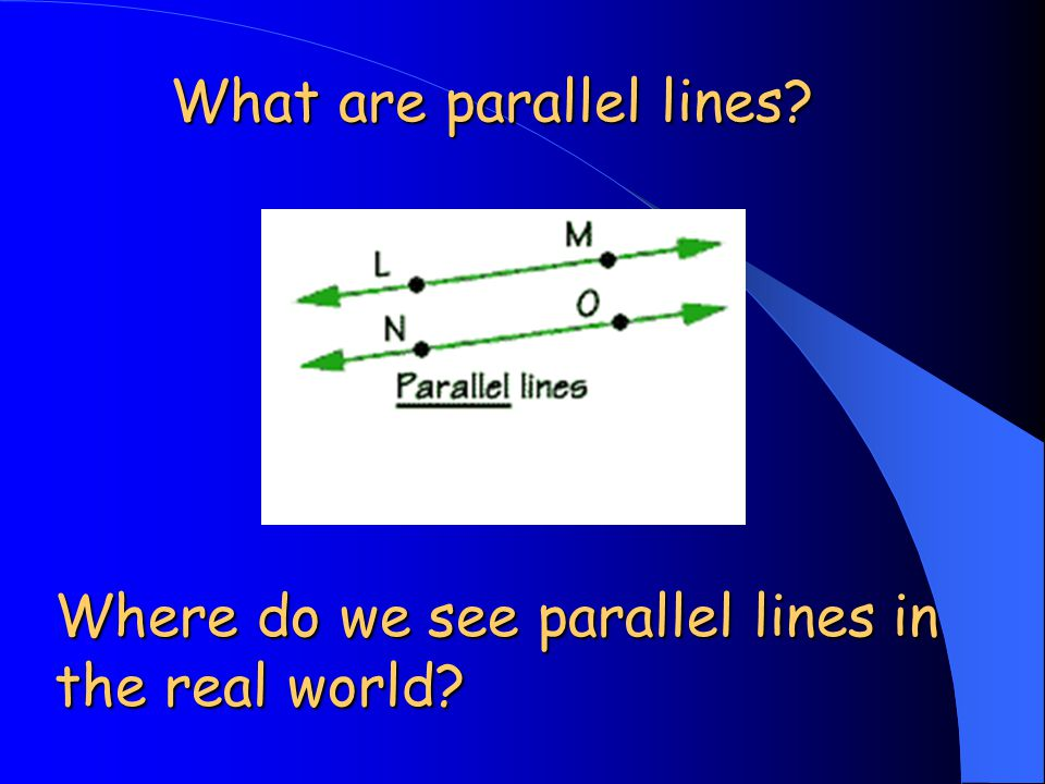 What are parallel lines? Where do we see parallel lines in the real world?