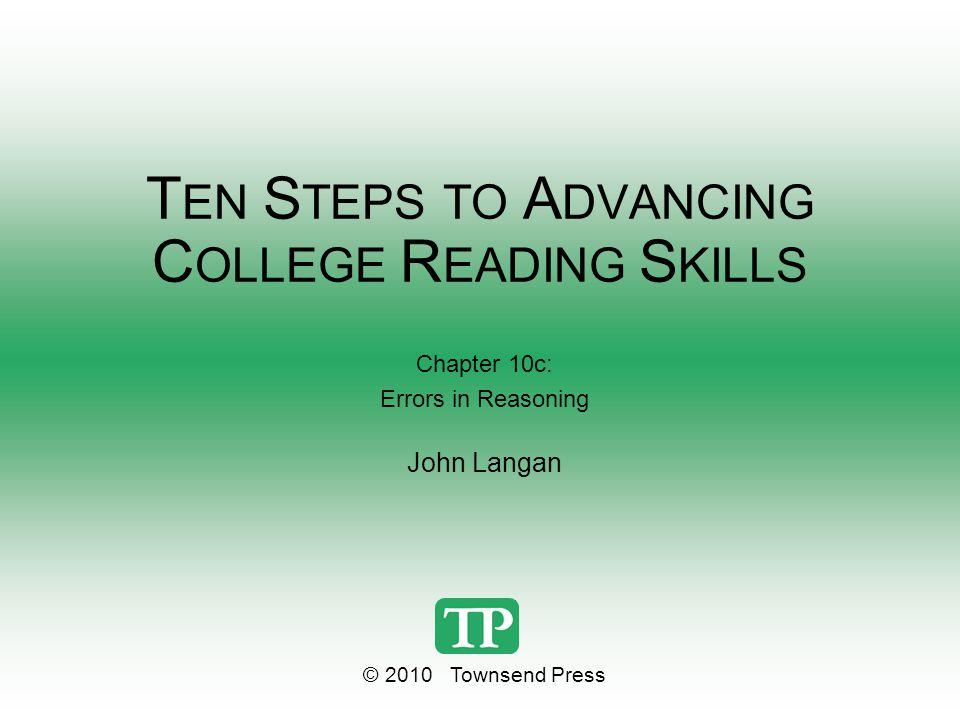 T EN S TEPS TO A DVANCING C OLLEGE R EADING S KILLS Chapter 10c: Errors in Reasoning John Langan © 2010 Townsend Press