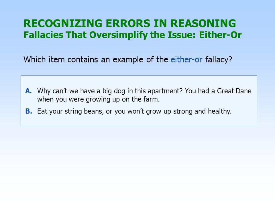 RECOGNIZING ERRORS IN REASONING Which item contains an example of the either-or fallacy.