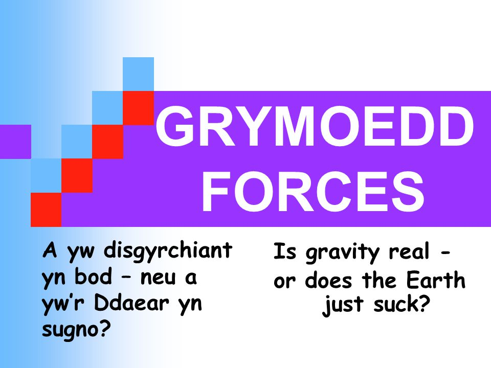 GRYMOEDD FORCES Is gravity real - or does the Earth just suck.