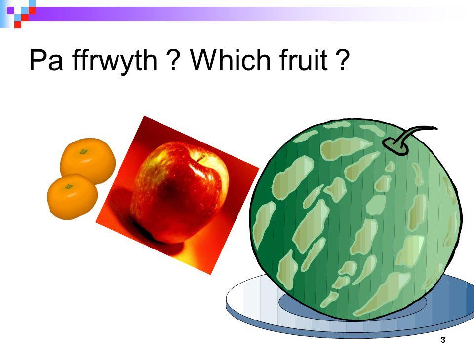 3 Pa ffrwyth Which fruit