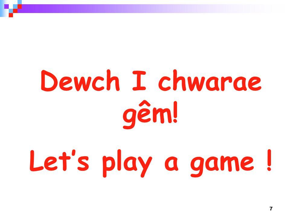 7 Dewch I chwarae gêm! Let's play a game !