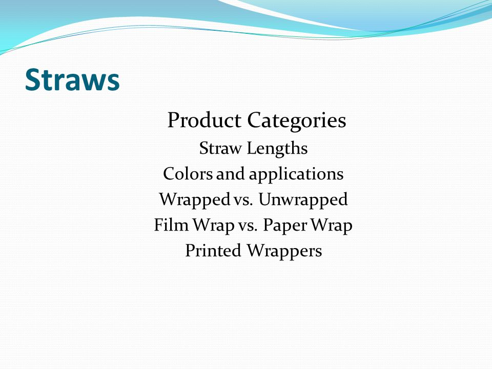Straws Product Categories Straw Lengths Colors and applications Wrapped vs.