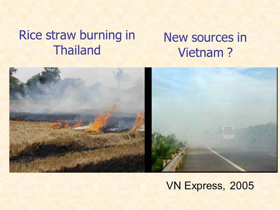 Rice straw burning in Thailand New sources in Vietnam ? VN Express, 2005