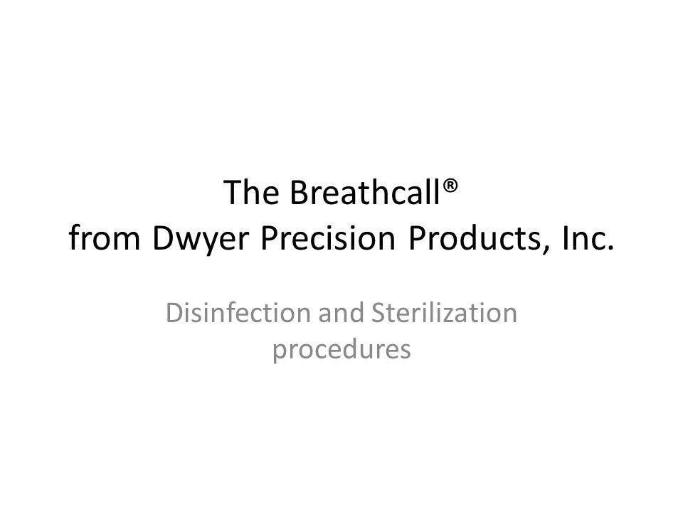 The Breathcall® from Dwyer Precision Products, Inc. Disinfection and Sterilization procedures