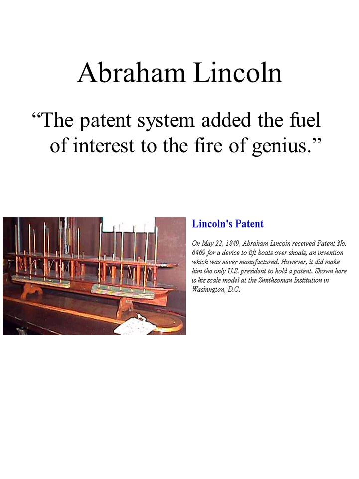 """Abraham Lincoln """"The patent system added the fuel of interest to the fire of genius."""""""