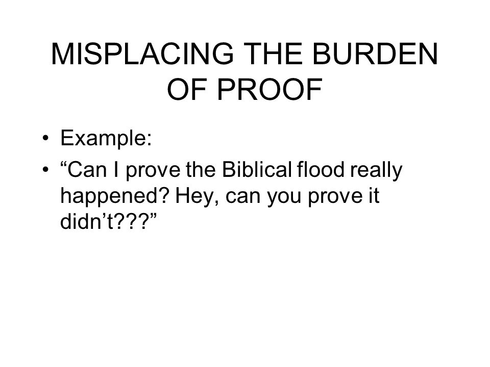 Chapter 6 The Burden of Proof: Often a fallacious appeal to ignorance is an attempt to shift the burden of proof (or argumentative onus) onto the othe