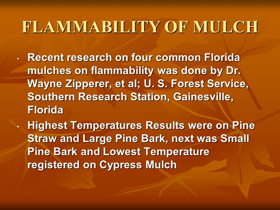 FLAMMABILITY OF MULCH Recent research on four common Florida mulches on flammability was done by Dr.