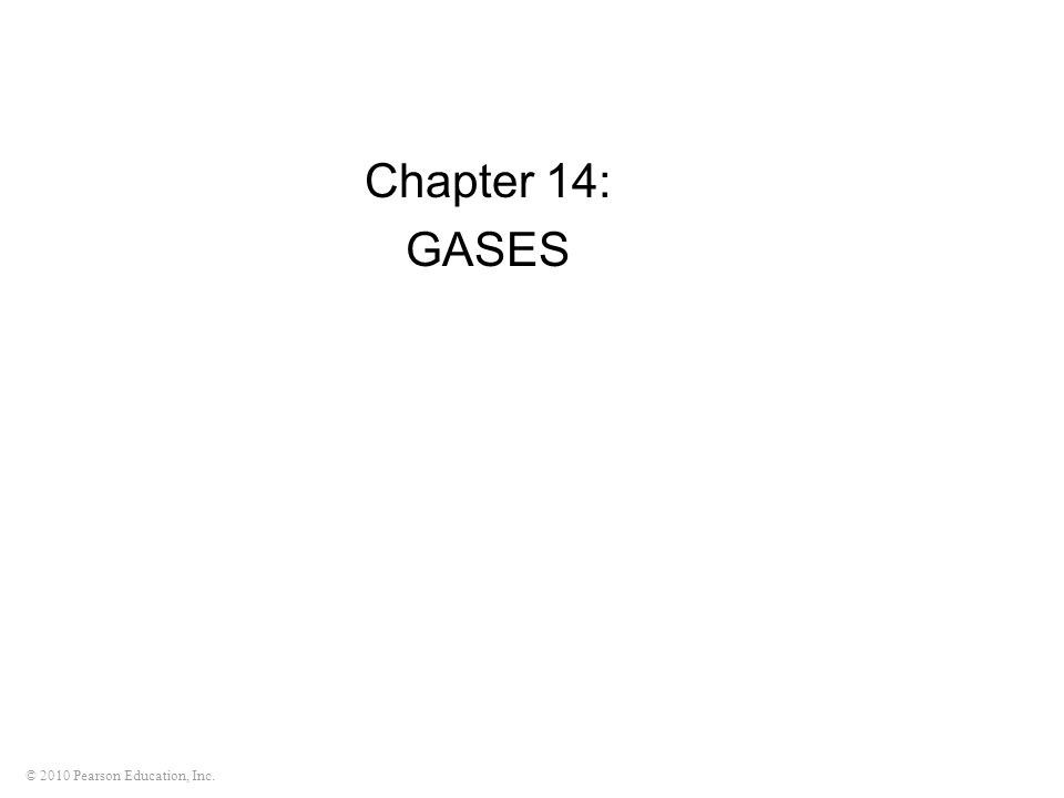 © 2010 Pearson Education, Inc. Chapter 14: GASES