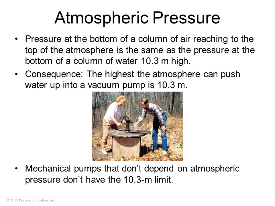 © 2010 Pearson Education, Inc. Pressure at the bottom of a column of air reaching to the top of the atmosphere is the same as the pressure at the bott