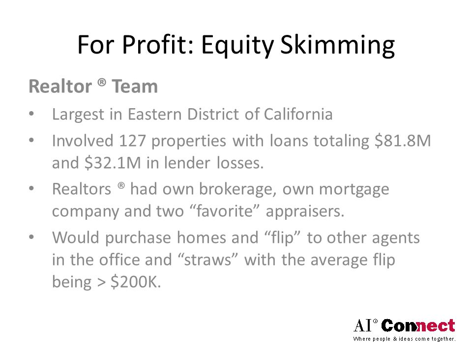 For Profit: Equity Skimming Realtor ® Team Largest in Eastern District of California Involved 127 properties with loans totaling $81.8M and $32.1M in lender losses.
