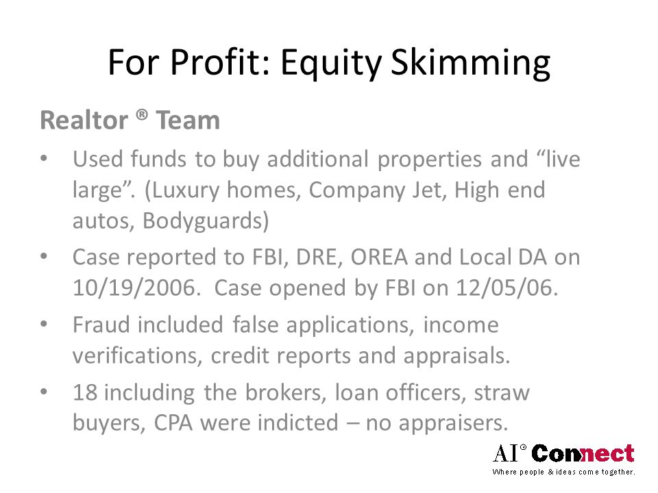 "For Profit: Equity Skimming Realtor ® Team Used funds to buy additional properties and ""live large"". (Luxury homes, Company Jet, High end autos, Bodyg"