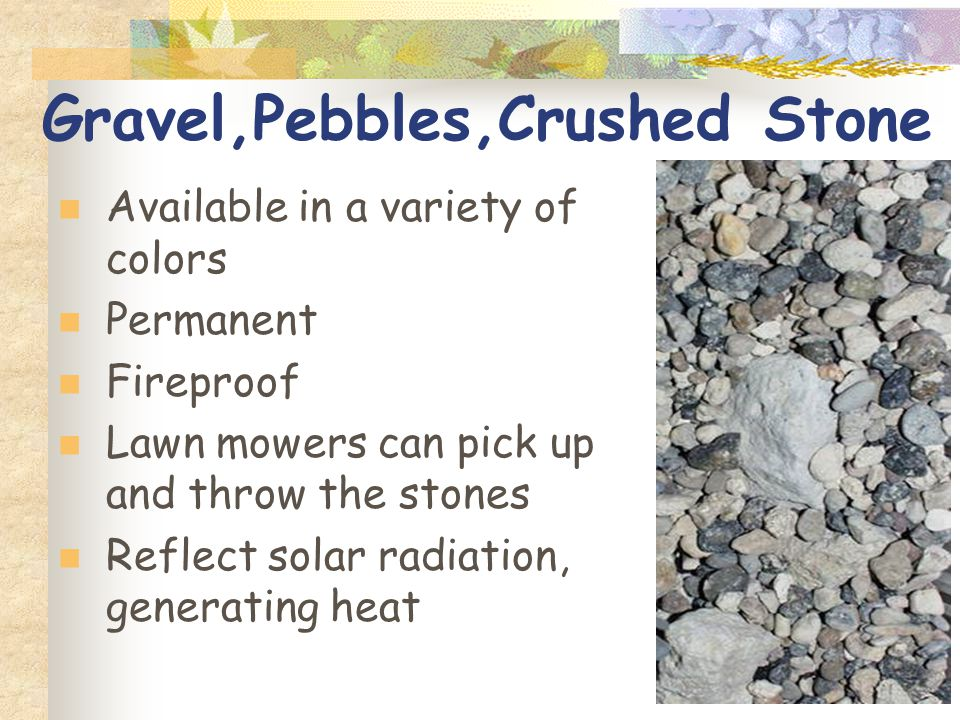 Gravel,Pebbles,Crushed Stone Available in a variety of colors Permanent Fireproof Lawn mowers can pick up and throw the stones Reflect solar radiation, generating heat