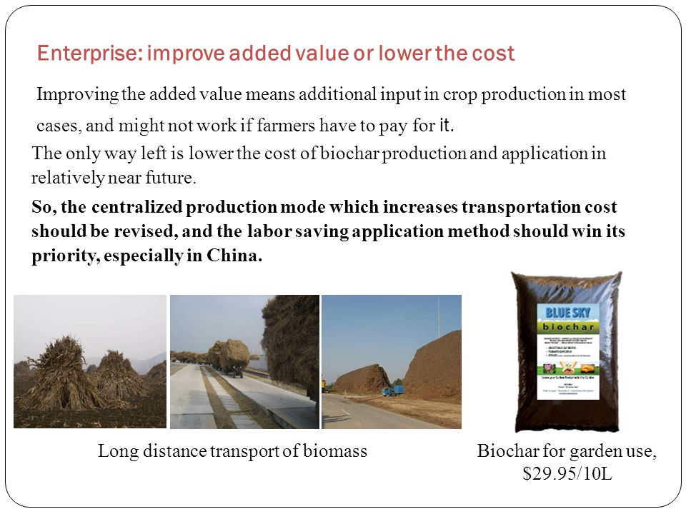 Enterprise: improve added value or lower the cost Improving the added value means additional input in crop production in most cases, and might not wor