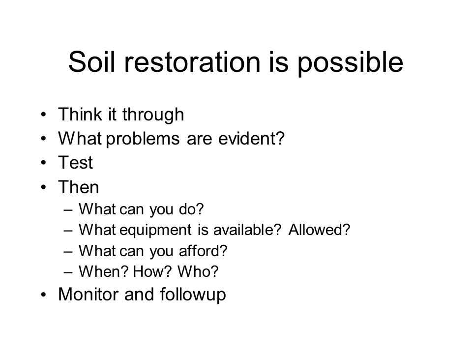 Soil restoration is possible Think it through What problems are evident.
