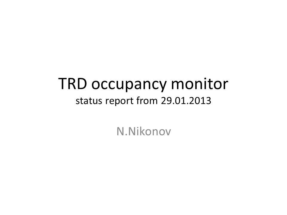 TRD occupancy monitor status report from 29.01.2013 N.Nikonov