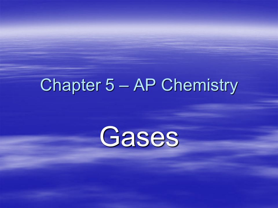 Chapter 5 – AP Chemistry Gases