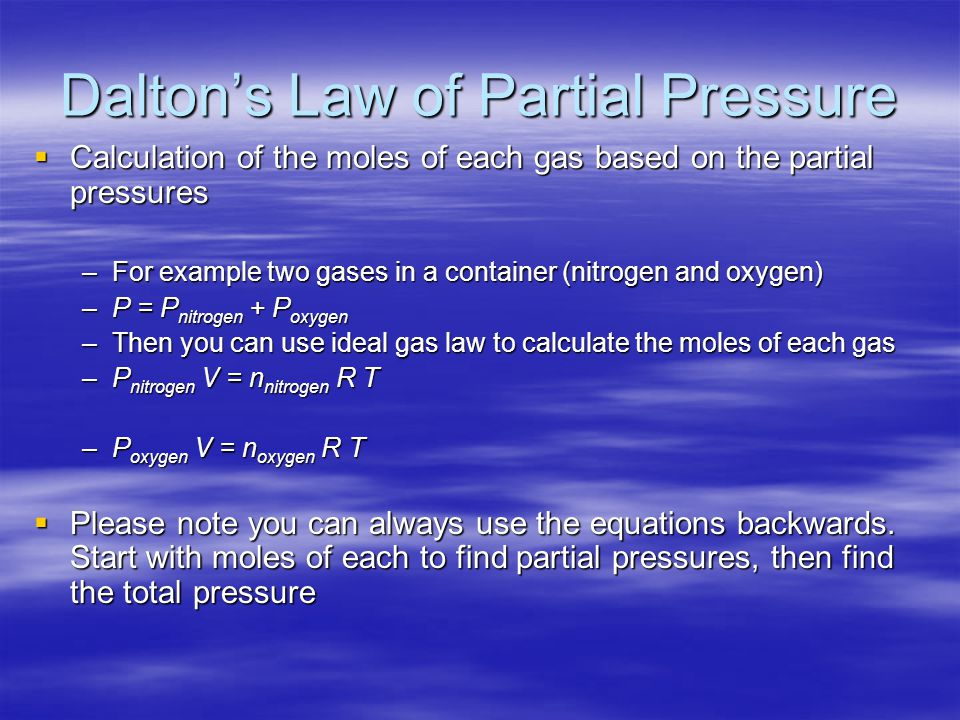Dalton's Law of Partial Pressure  Calculation of the moles of each gas based on the partial pressures –For example two gases in a container (nitrogen
