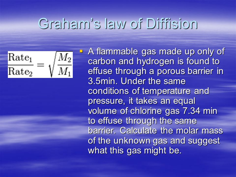 Graham's law of Diffision  A flammable gas made up only of carbon and hydrogen is found to effuse through a porous barrier in 3.5min. Under the same
