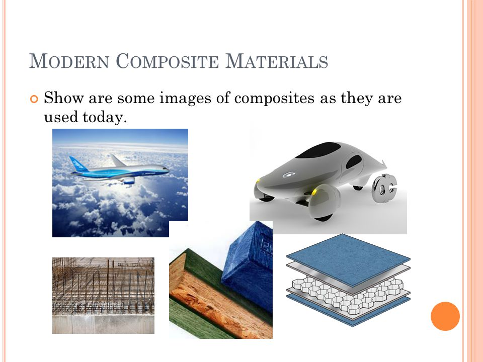 M ODERN C OMPOSITE M ATERIALS Show are some images of composites as they are used today.