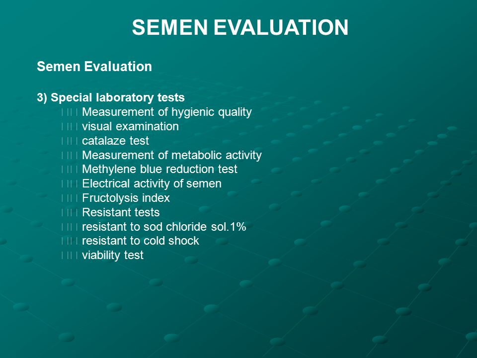 SEMEN EVALUATION Semen Evaluation 3) Special laboratory tests Measurement of hygienic quality visual examination catalaze test Measurement of metaboli