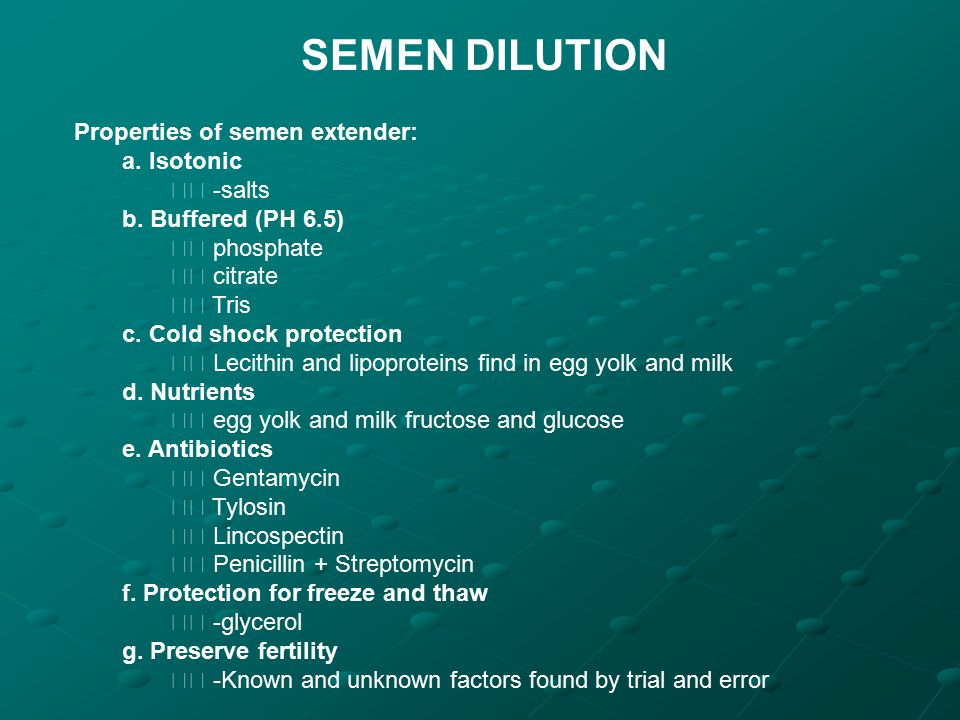SEMEN DILUTION Properties of semen extender: a. Isotonic -salts b. Buffered (PH 6.5) phosphate citrate Tris c. Cold shock protection Lecithin and lipo