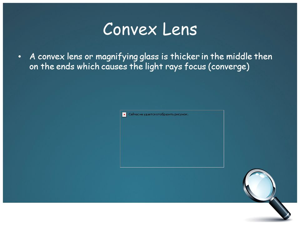 Convex Lens A convex lens or magnifying glass is thicker in the middle then on the ends which causes the light rays focus (converge)