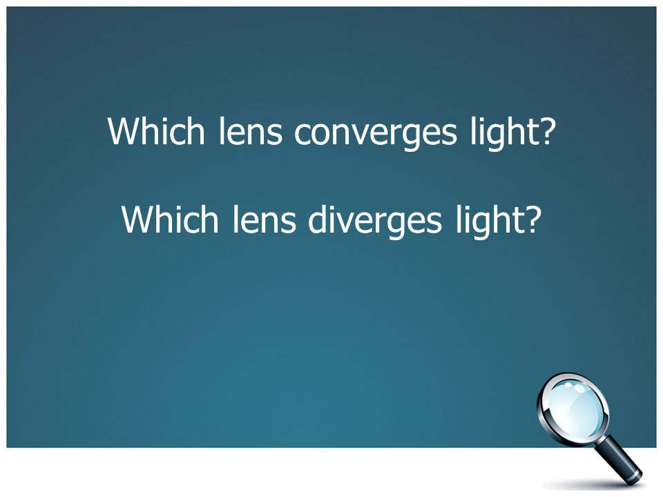 Which lens converges light? Which lens diverges light?